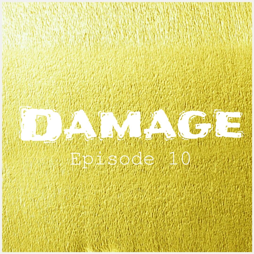 Damage Episode 10