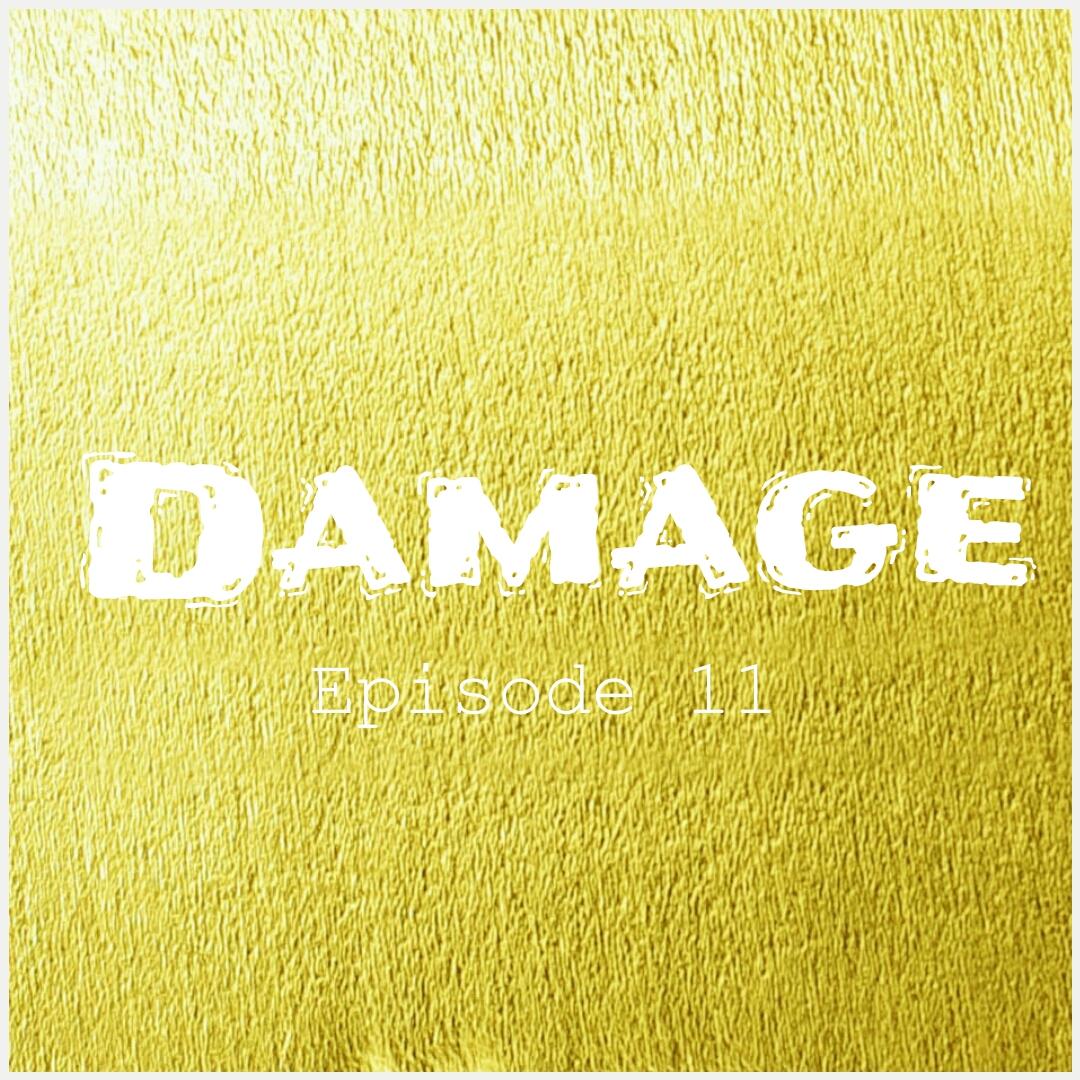 Damage Episode 11